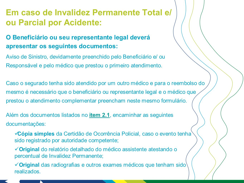 Em caso de Invalidez Permanente Total e/ ou Parcial por Acidente: