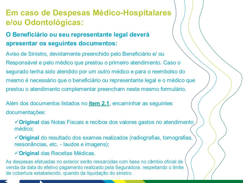 Em caso de Despesas Médico-Hospitalares e/ou Odontológicas: