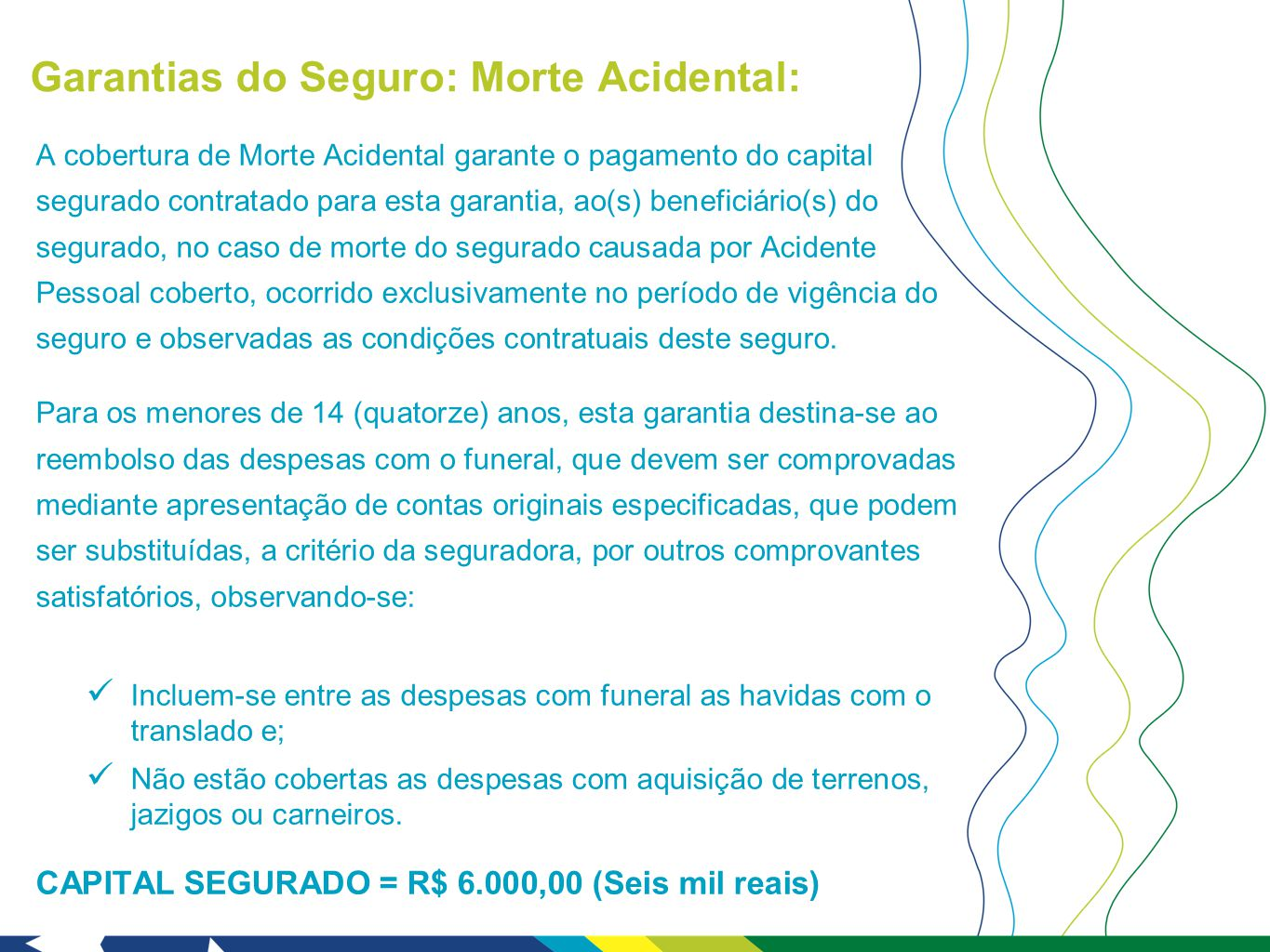 Garantias do Seguro: Morte Acidental: