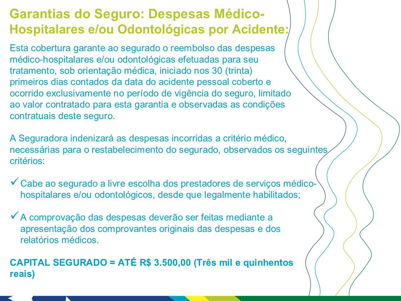Garantias do Seguro: Despesas Médico- Hospitalares e/ou Odontológicas por Acidente: