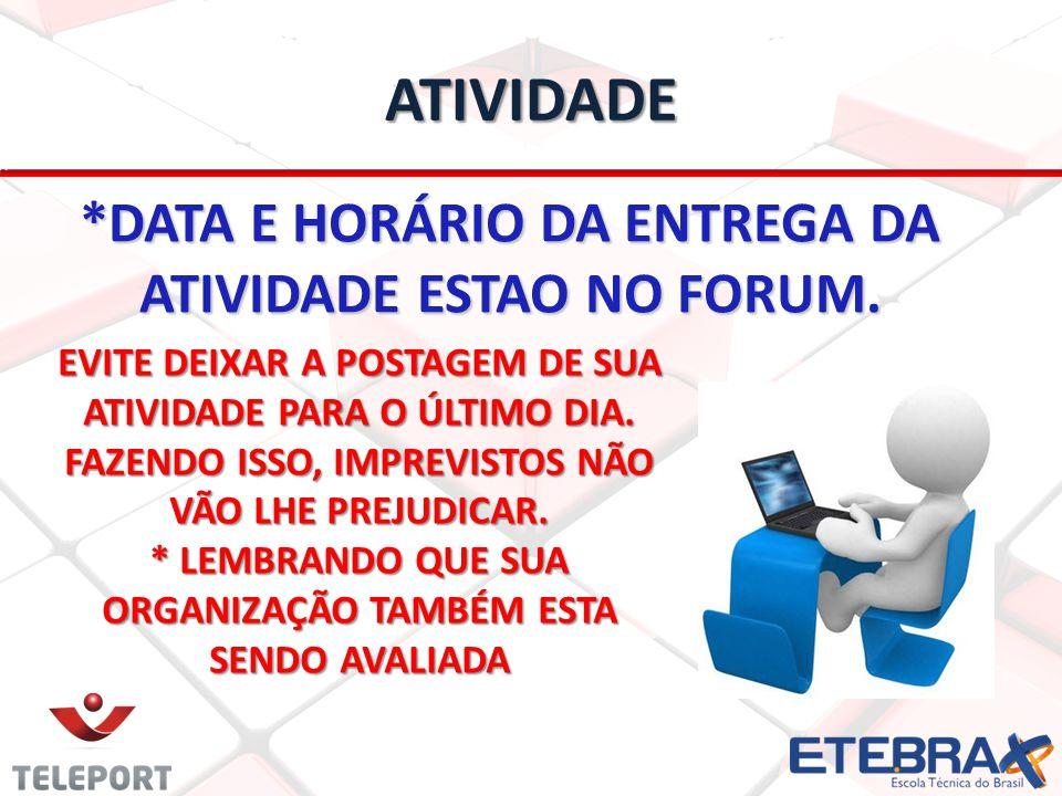 ATIVIDADE *DATA E HORÁRIO DA ENTREGA DA ATIVIDADE ESTAO NO FORUM.