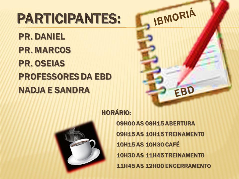 PARTICIPANTES: ibMORIÁ EBD Pr. Daniel Pr. Marcos Pr. Oseias
