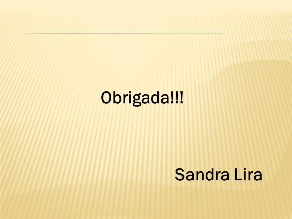 Obrigada!!! Sandra Lira