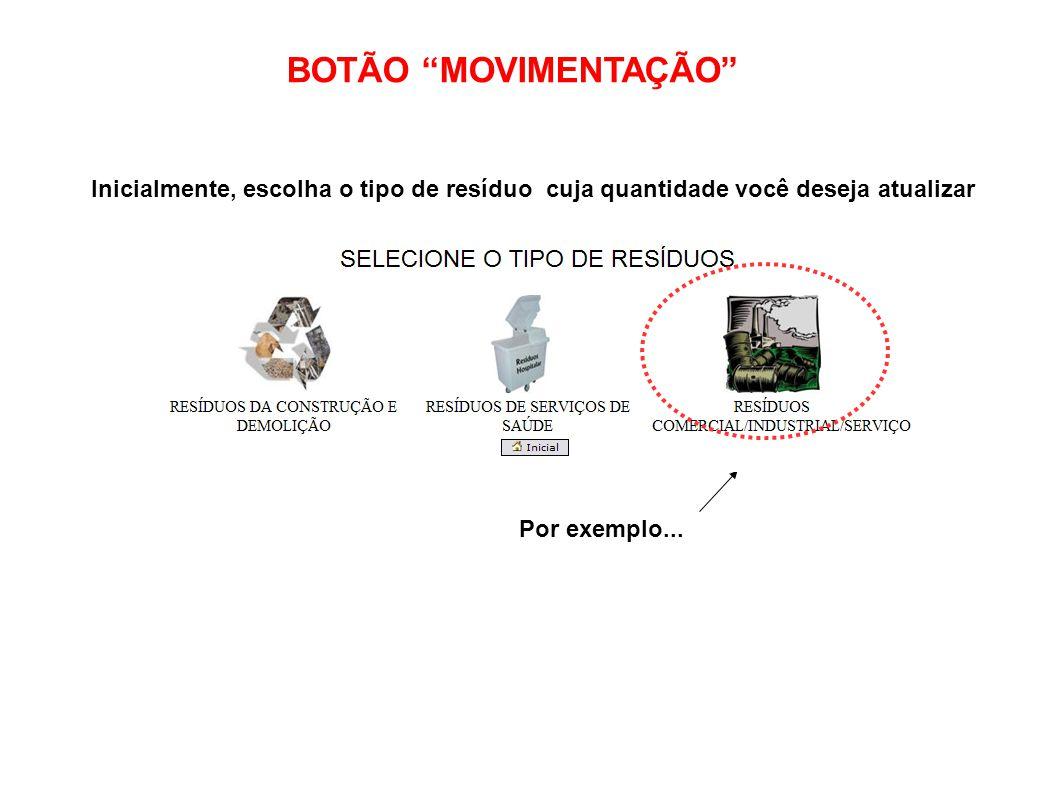 BOTÃO MOVIMENTAÇÃO Inicialmente, escolha o tipo de resíduo cuja quantidade você deseja atualizar.