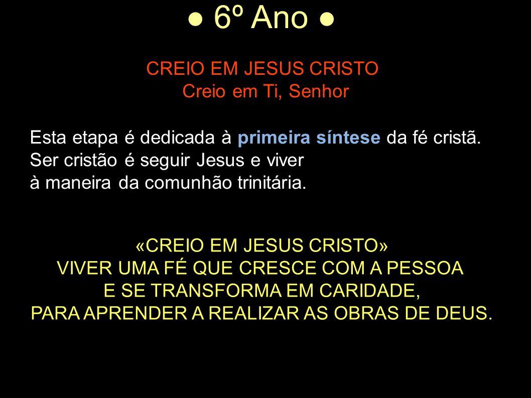 Creio em Ti, Senhor Esta etapa é dedicada à primeira síntese da fé cristã. Ser cristão é seguir Jesus e viver.