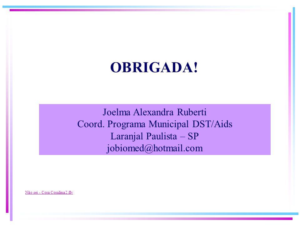 OBRIGADA! Joelma Alexandra Ruberti Coord. Programa Municipal DST/Aids