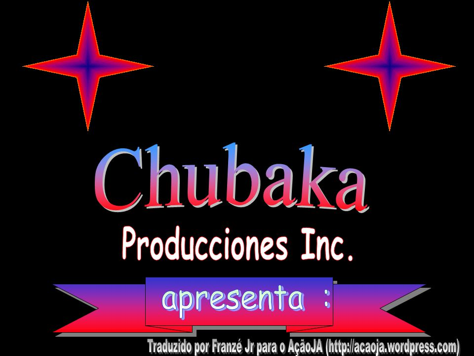 Chubaka Producciones Inc. apresenta :