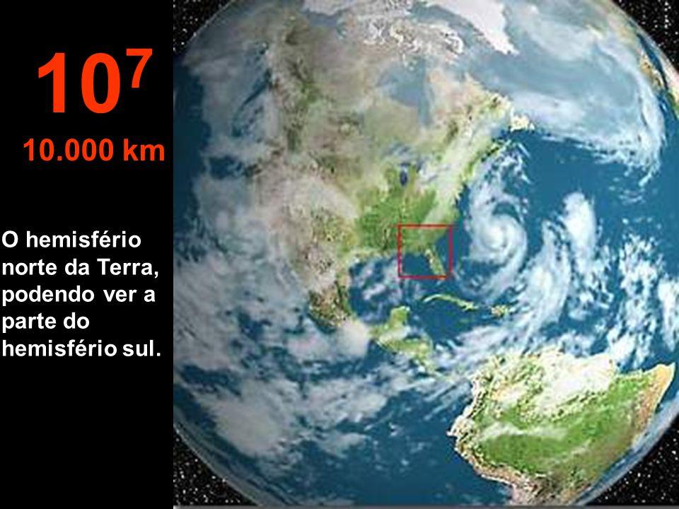 107 10.000 km O hemisfério norte da Terra, podendo ver a parte do hemisfério sul.