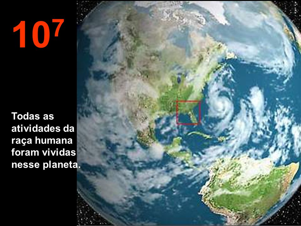 107 Todas as atividades da raça humana foram vividas nesse planeta.