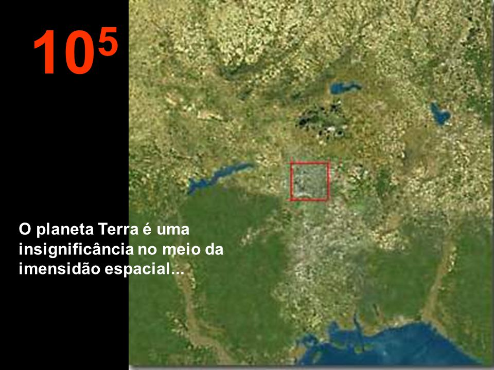 105 O planeta Terra é uma insignificância no meio da imensidão espacial...