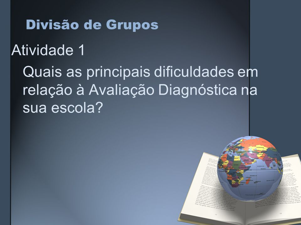 Divisão de Grupos Atividade 1 Quais as principais dificuldades em relação à Avaliação Diagnóstica na sua escola.