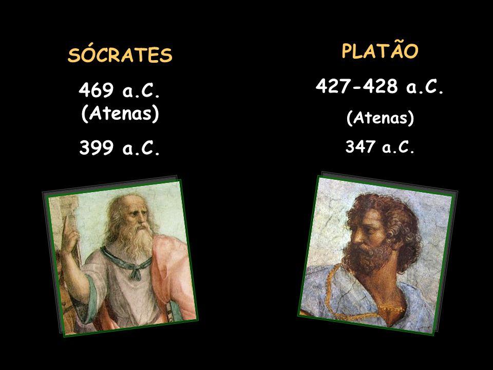 PLATÃO 427-428 a.C. SÓCRATES 469 a.C. (Atenas) 399 a.C.