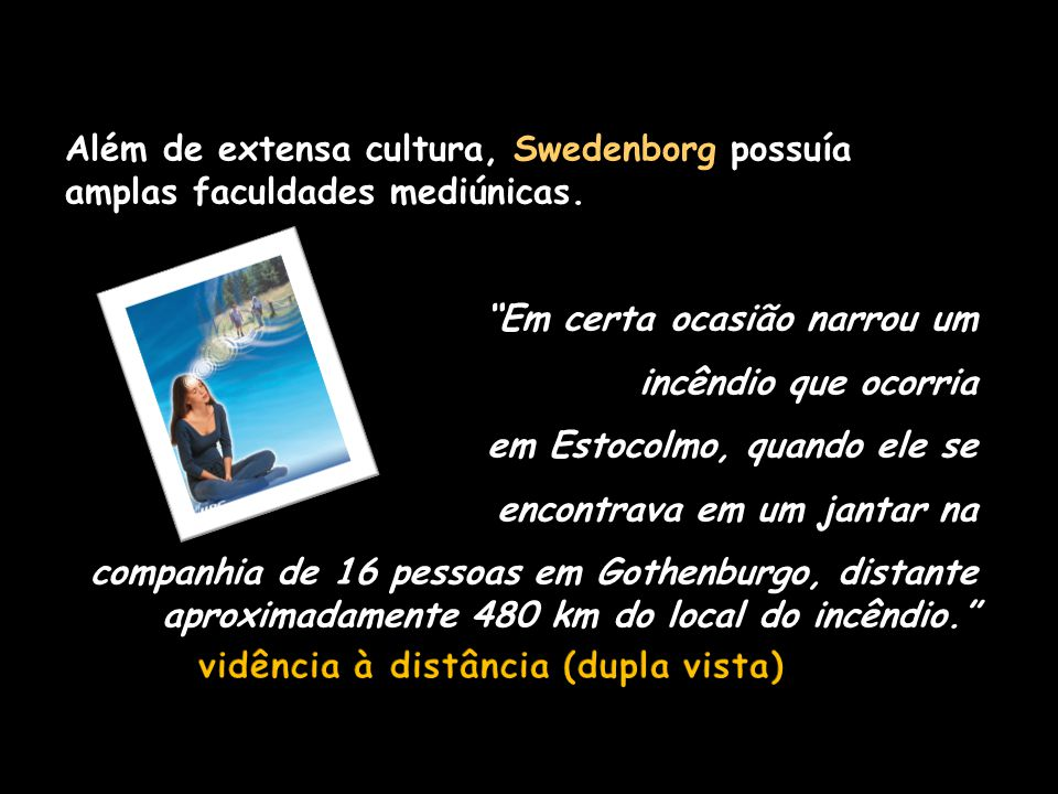 Além de extensa cultura, Swedenborg possuía amplas faculdades mediúnicas.