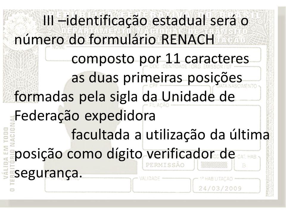 III –identificação estadual será o número do formulário RENACH