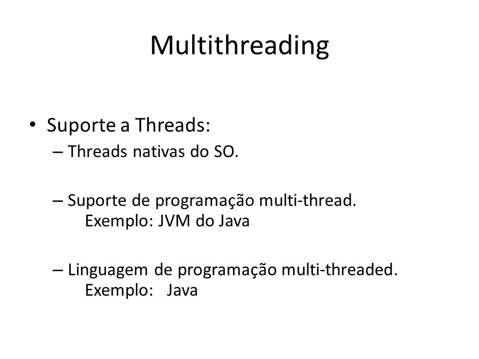 Multithreading Suporte a Threads: Threads nativas do SO.