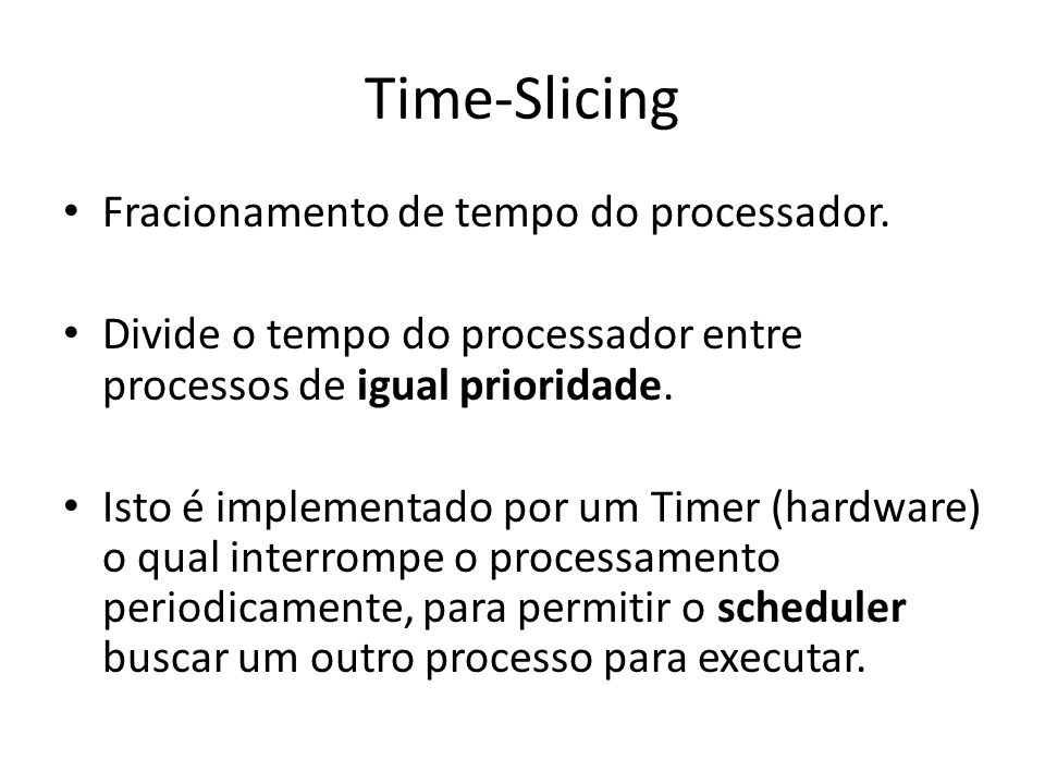Time-Slicing Fracionamento de tempo do processador.