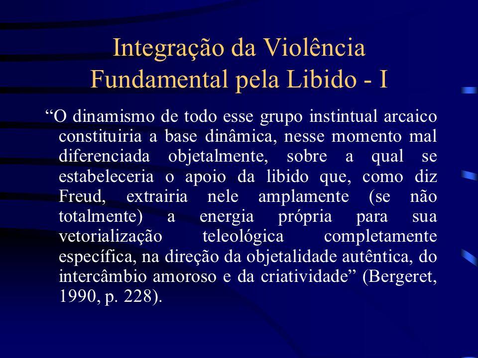 Integração da Violência Fundamental pela Libido - I