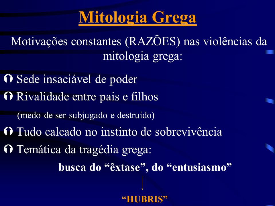 Mitologia Grega Motivações constantes (RAZÕES) nas violências da mitologia grega: Sede insaciável de poder.