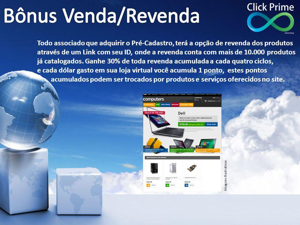 Bônus Venda/Revenda Todo associado que adquirir o Pré-Cadastro, terá a opção de revenda dos produtos.