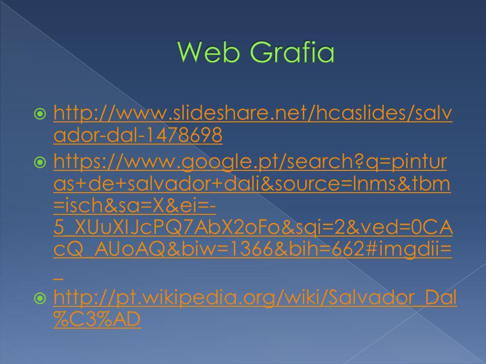 Web Grafia http://www.slideshare.net/hcaslides/salvador-dal-1478698