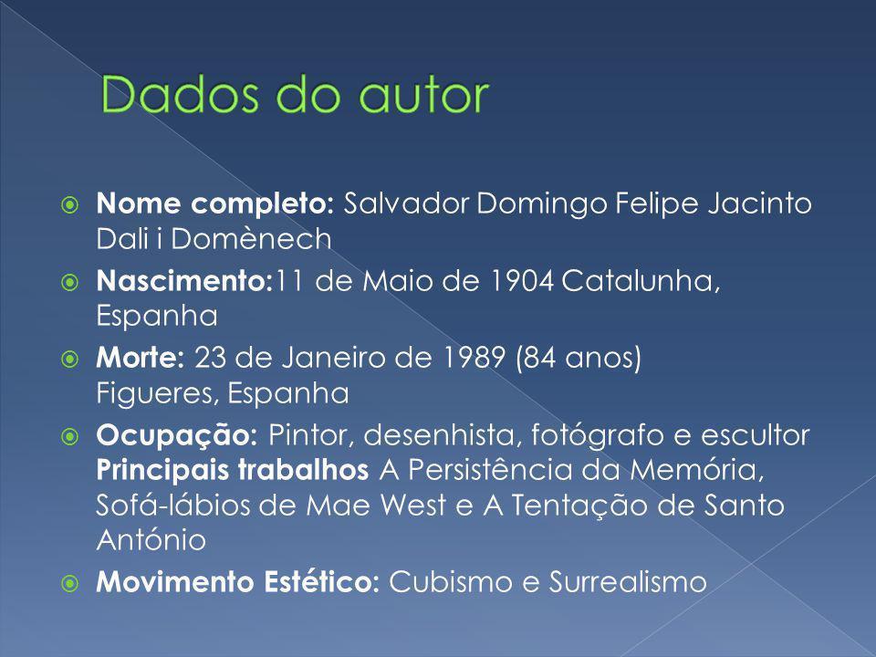 Dados do autor Nome completo: Salvador Domingo Felipe Jacinto Dali i Domènech. Nascimento:11 de Maio de 1904 Catalunha, Espanha.