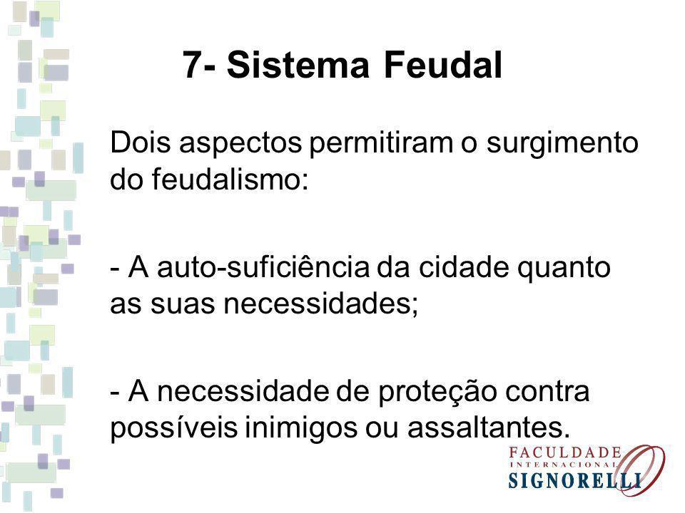 7- Sistema Feudal Dois aspectos permitiram o surgimento do feudalismo: