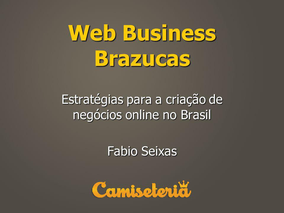 Estratégias para a criação de negócios online no Brasil Fabio Seixas