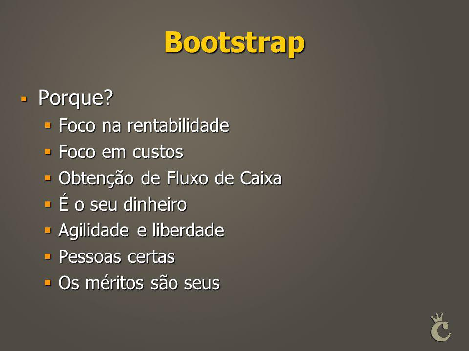 Bootstrap Porque Foco na rentabilidade Foco em custos