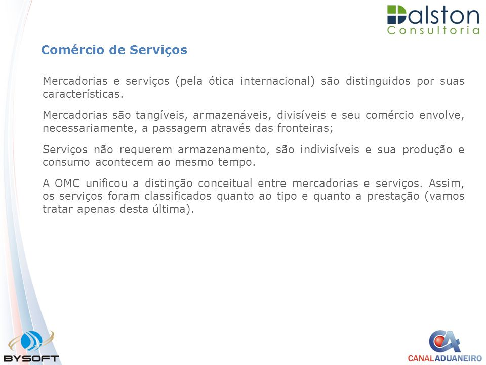 Comércio de Serviços Mercadorias e serviços (pela ótica internacional) são distinguidos por suas características.