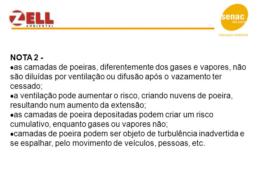 NOTA 2 - as camadas de poeiras, diferentemente dos gases e vapores, não são diluídas por ventilação ou difusão após o vazamento ter cessado;