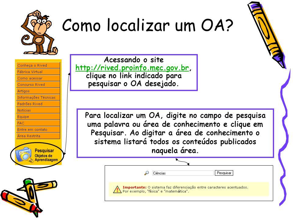 Como localizar um OA Acessando o site http://rived.proinfo.mec.gov.br, clique no link indicado para pesquisar o OA desejado.