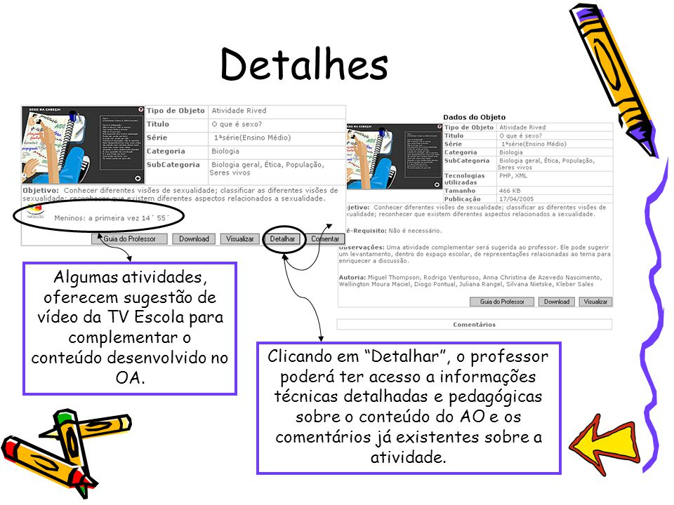 Detalhes Algumas atividades, oferecem sugestão de vídeo da TV Escola para complementar o conteúdo desenvolvido no OA.