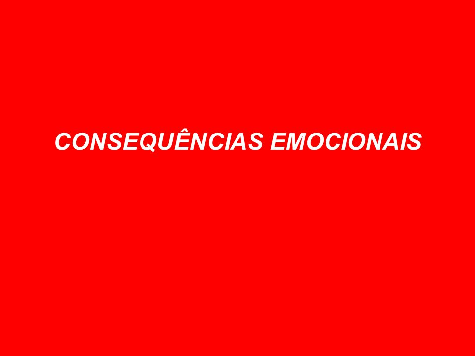 CONSEQUÊNCIAS EMOCIONAIS