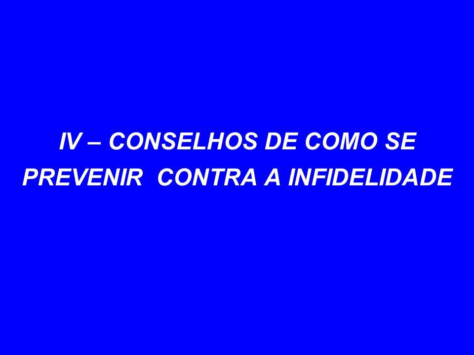 IV – CONSELHOS DE COMO SE PREVENIR CONTRA A INFIDELIDADE