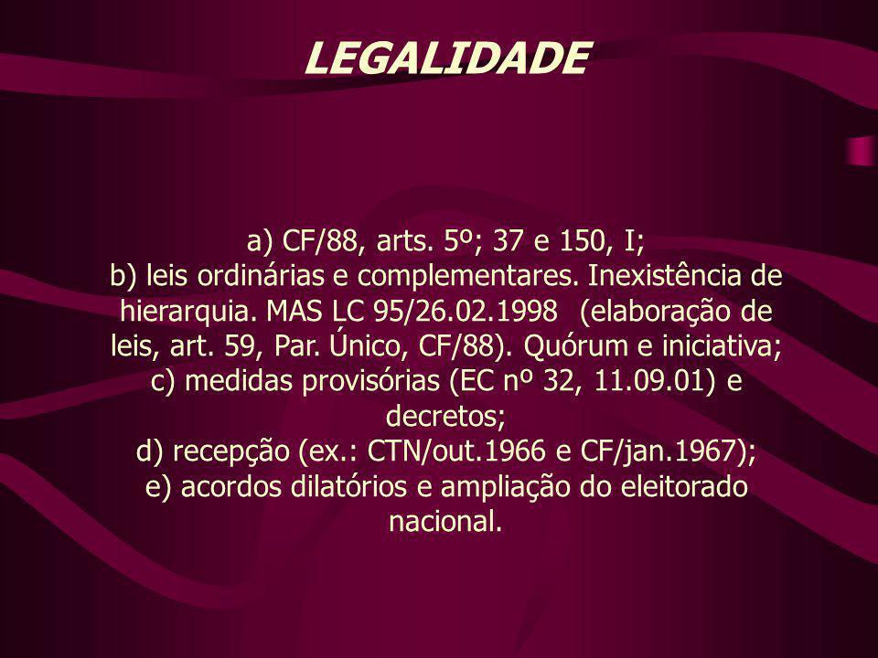 LEGALIDADE a) CF/88, arts. 5º; 37 e 150, I;
