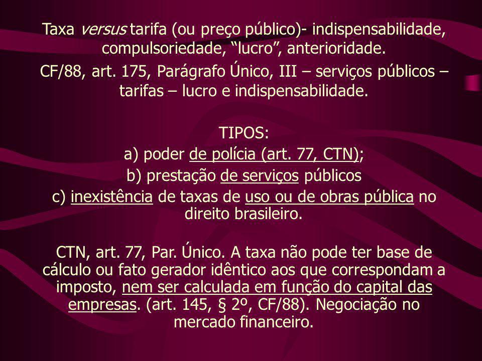 a) poder de polícia (art. 77, CTN); b) prestação de serviços públicos