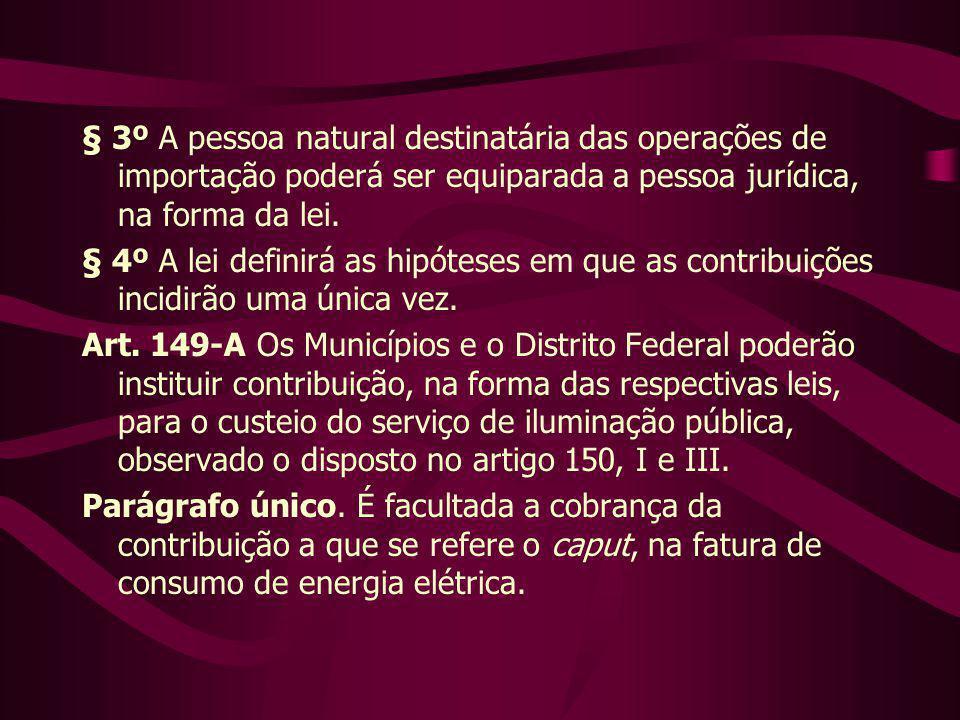 § 3º A pessoa natural destinatária das operações de importação poderá ser equiparada a pessoa jurídica, na forma da lei.