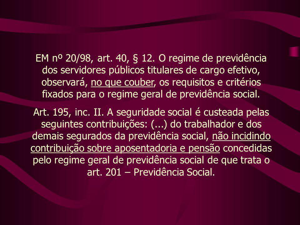 EM nº 20/98, art. 40, § 12. O regime de previdência dos servidores públicos titulares de cargo efetivo, observará, no que couber, os requisitos e critérios fixados para o regime geral de previdência social.