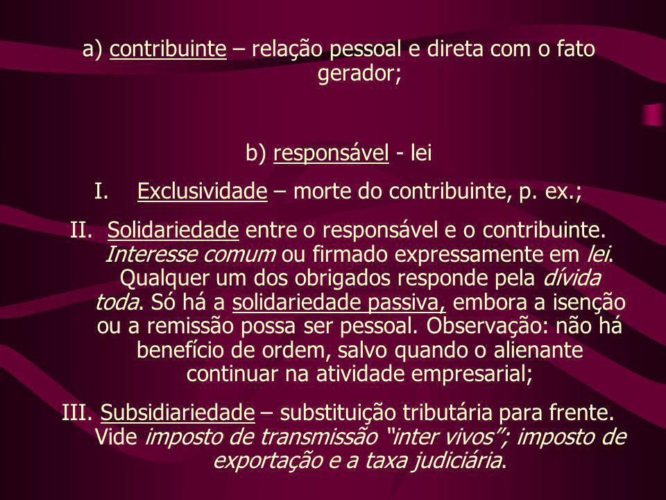 a) contribuinte – relação pessoal e direta com o fato gerador;