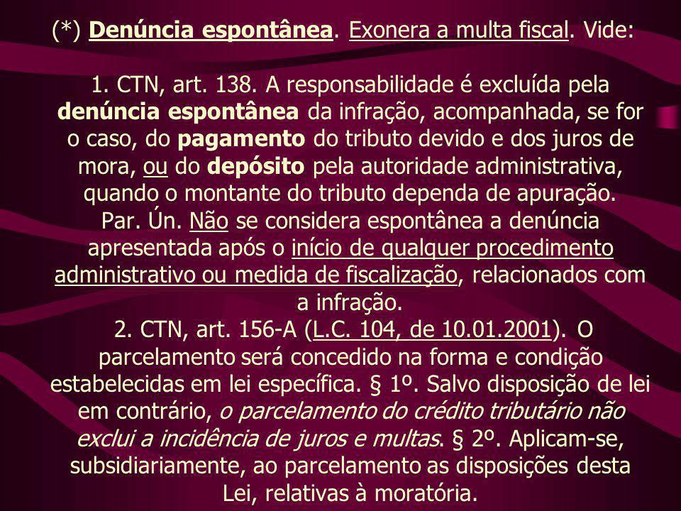 (. ) Denúncia espontânea. Exonera a multa fiscal. Vide: 1. CTN, art