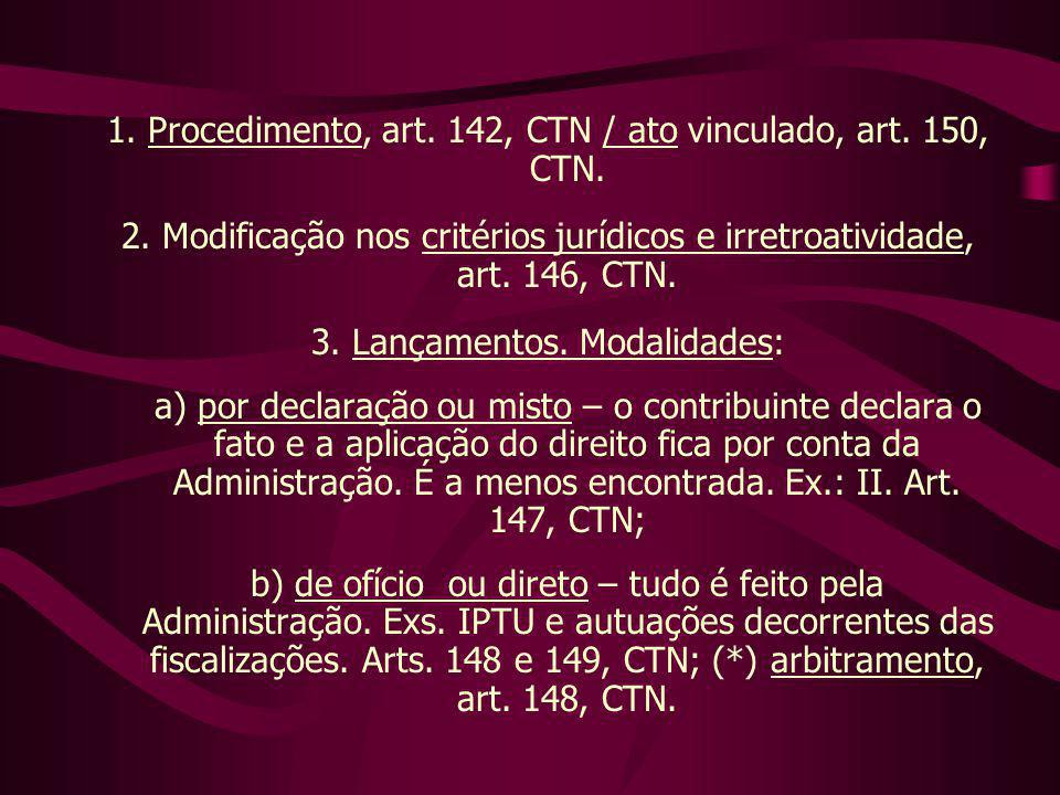 1. Procedimento, art. 142, CTN / ato vinculado, art. 150, CTN.