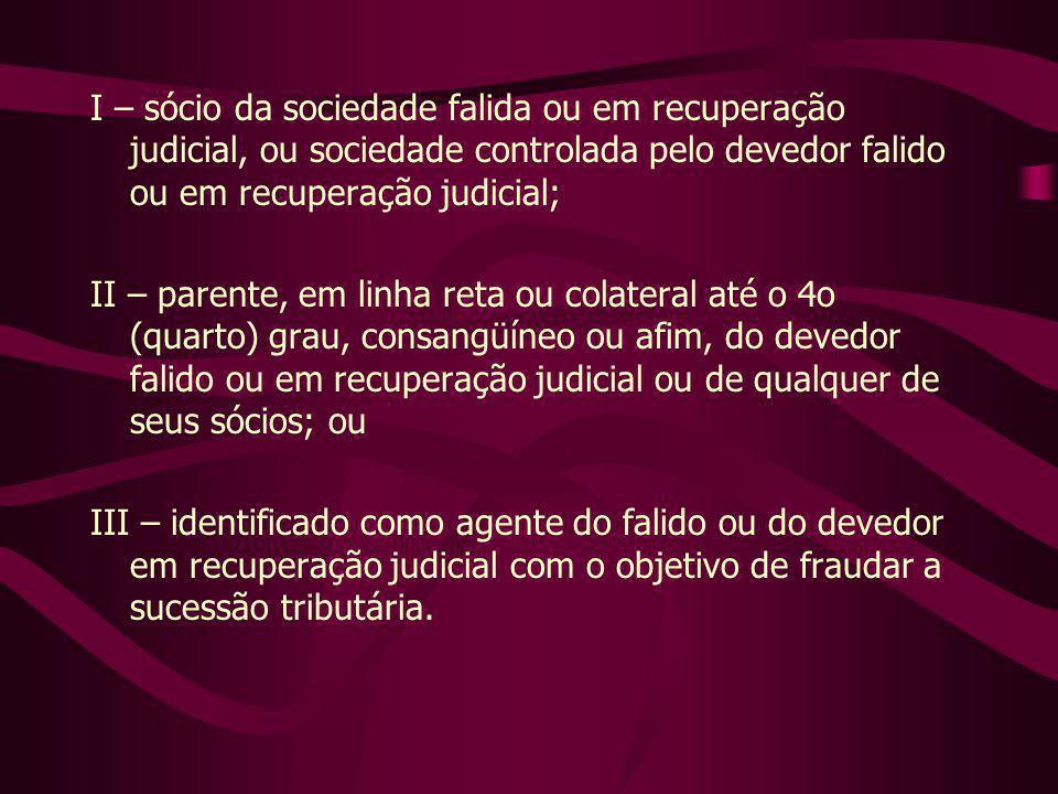 I – sócio da sociedade falida ou em recuperação judicial, ou sociedade controlada pelo devedor falido ou em recuperação judicial;