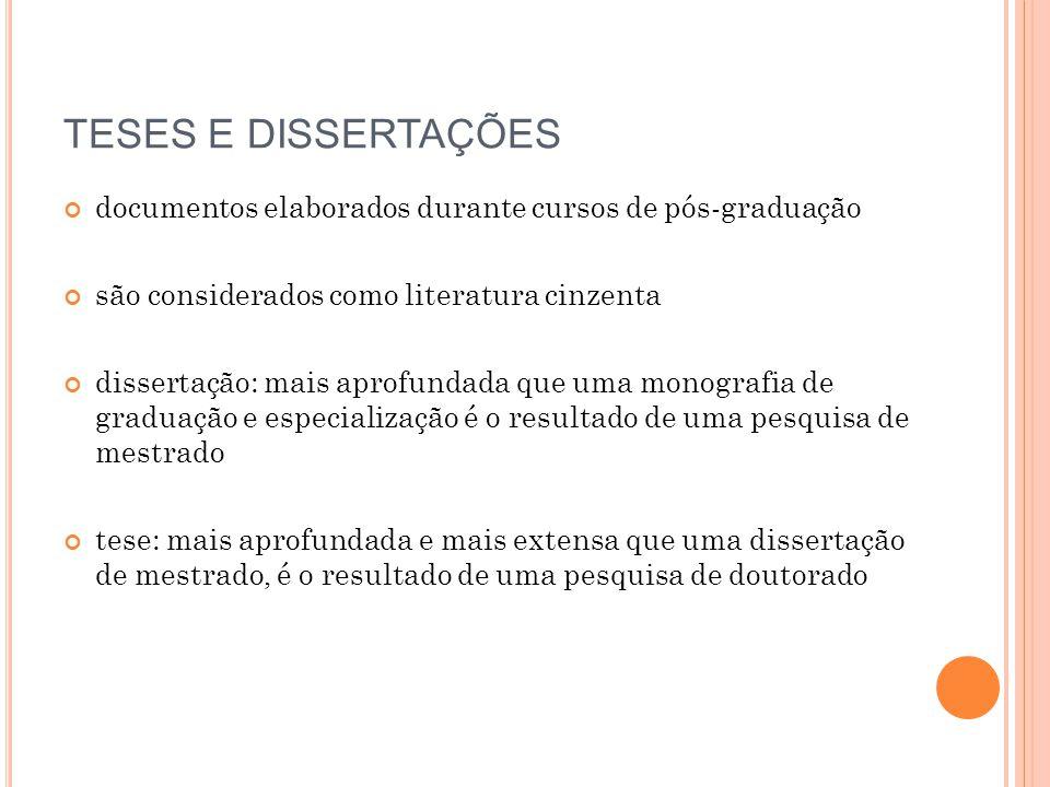 TESES E DISSERTAÇÕES documentos elaborados durante cursos de pós-graduação. são considerados como literatura cinzenta.