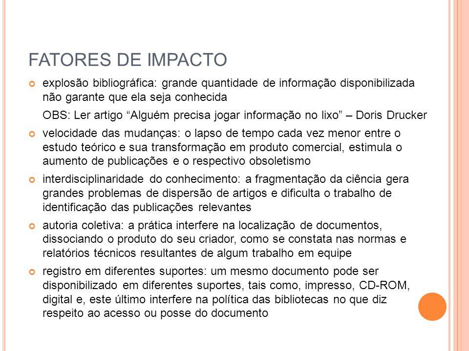 FATORES DE IMPACTO explosão bibliográfica: grande quantidade de informação disponibilizada não garante que ela seja conhecida.