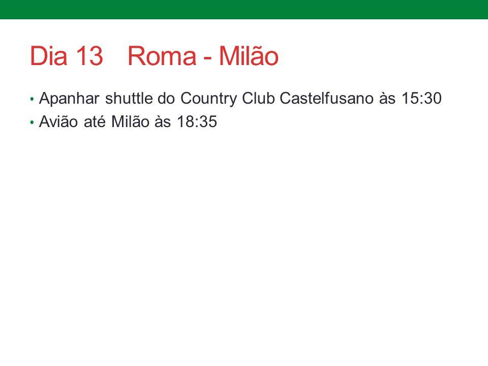 Dia 13 Roma - Milão Apanhar shuttle do Country Club Castelfusano às 15:30 Avião até Milão às 18:35