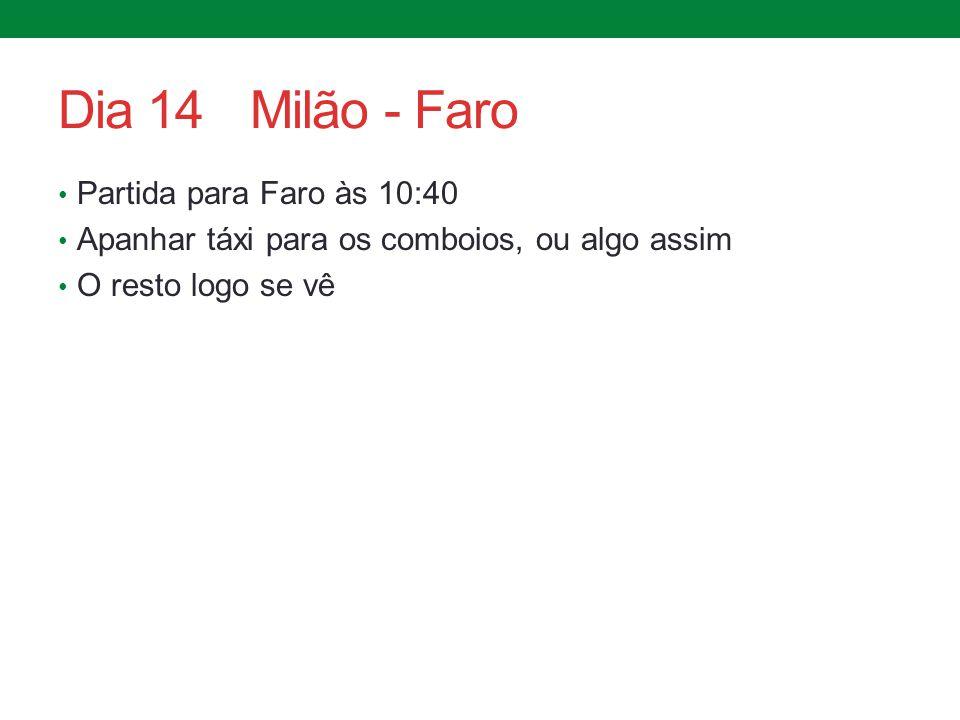 Dia 14 Milão - Faro Partida para Faro às 10:40