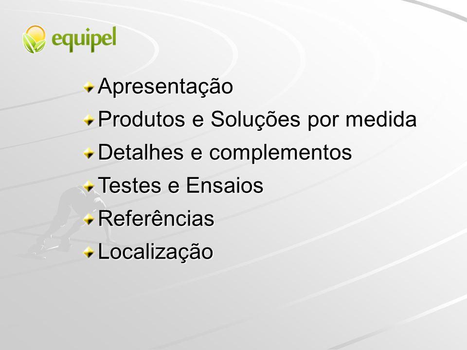 Apresentação Produtos e Soluções por medida. Detalhes e complementos. Testes e Ensaios. Referências.