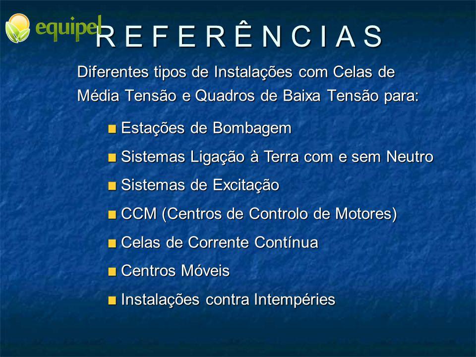 R E F E R Ê N C I A S Diferentes tipos de Instalações com Celas de Média Tensão e Quadros de Baixa Tensão para: