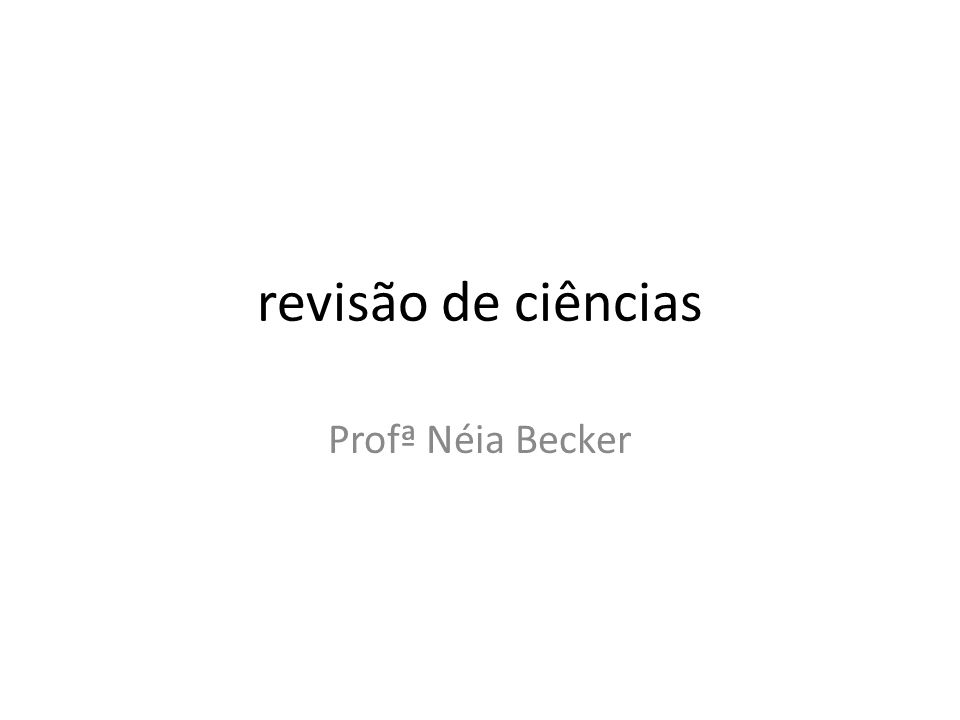 revisão de ciências Profª Néia Becker