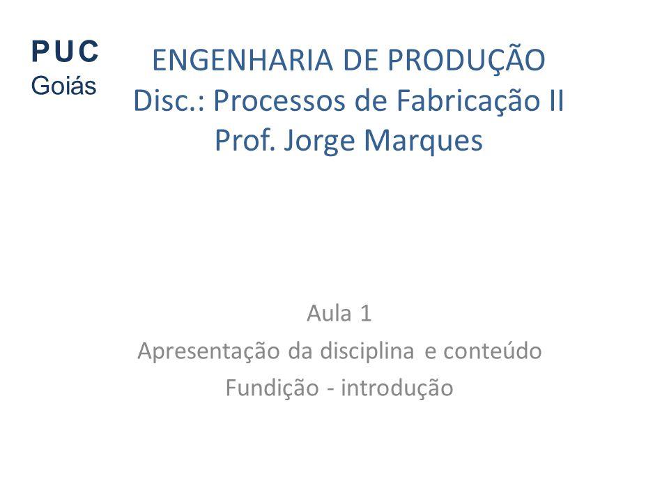Aula 1 Apresentação da disciplina e conteúdo Fundição - introdução